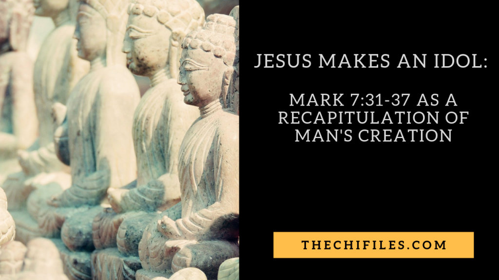 Jesus Makes An Idol: Mark 7:31-37 as a recapitulation of